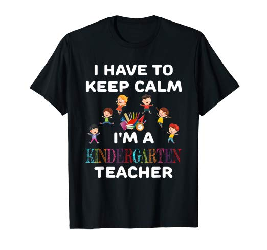 Amazon Com  Keep Calm Kindergarten Teacher Shirt Funny Gift Shirts