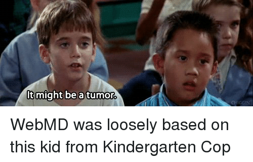 It Might Be A Tumor Webmd Was Loosely Based On This Kid From