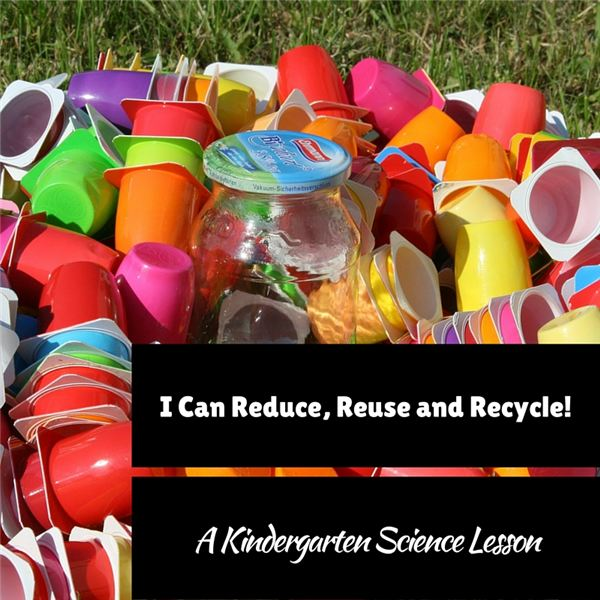Teaching Kindergarteners To Reduce, Reuse And Recycle  Science