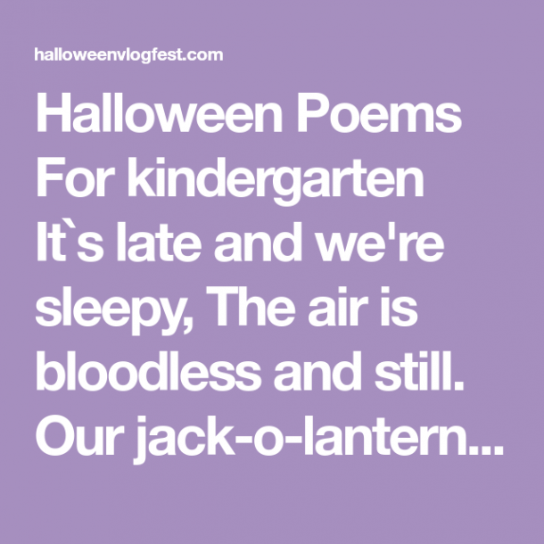 Halloween Poems For Kindergarten It`s Late And We're Sleepy, The