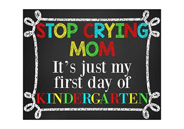 Amazon Com  Stop Crying Mom It's Just My First Day Of Kindergarten