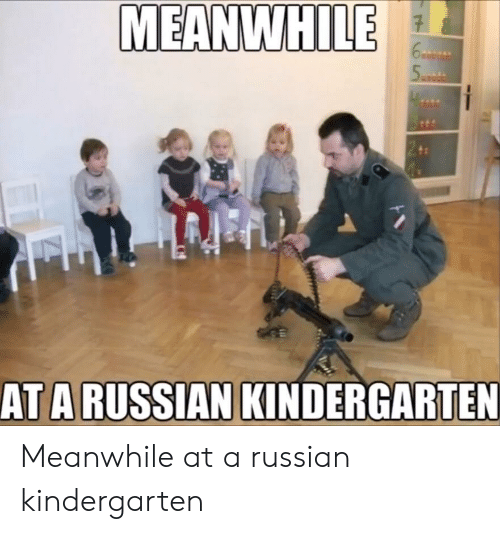 At A Russian Kindergarten Meanwhile At A Russian Kindergarten