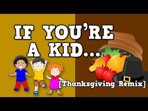2) If You're A Kid [thanksgiving Remix]