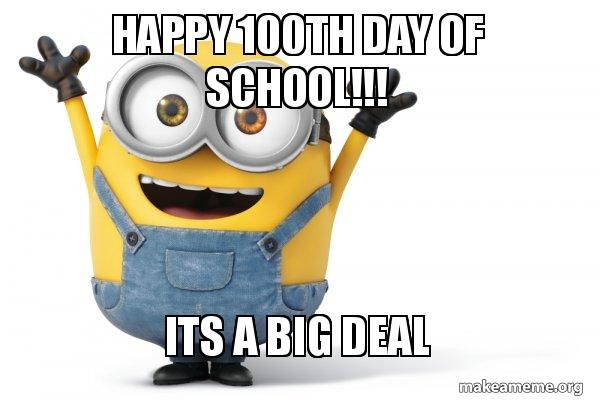 Happy 100th Day Of School!!! Its A Big Deal