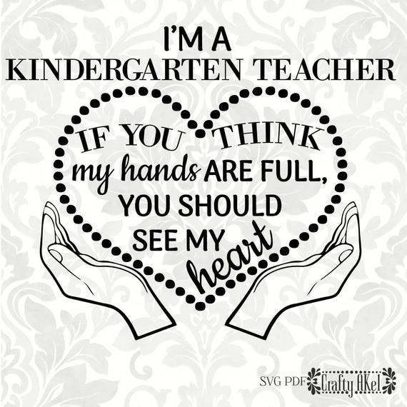 I'm A Kindergarten Teacher; If You Think My Hands Are Full, You