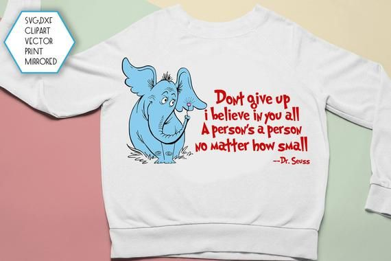 Horton Svg, Don't Give Up I Believe In You All, Dr  Seuss Day Svg
